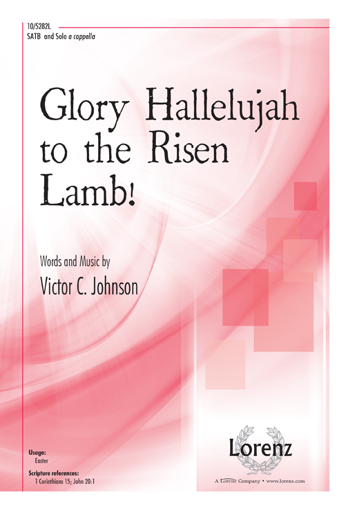 Glory Hallelujah to the Risen Lamb!
