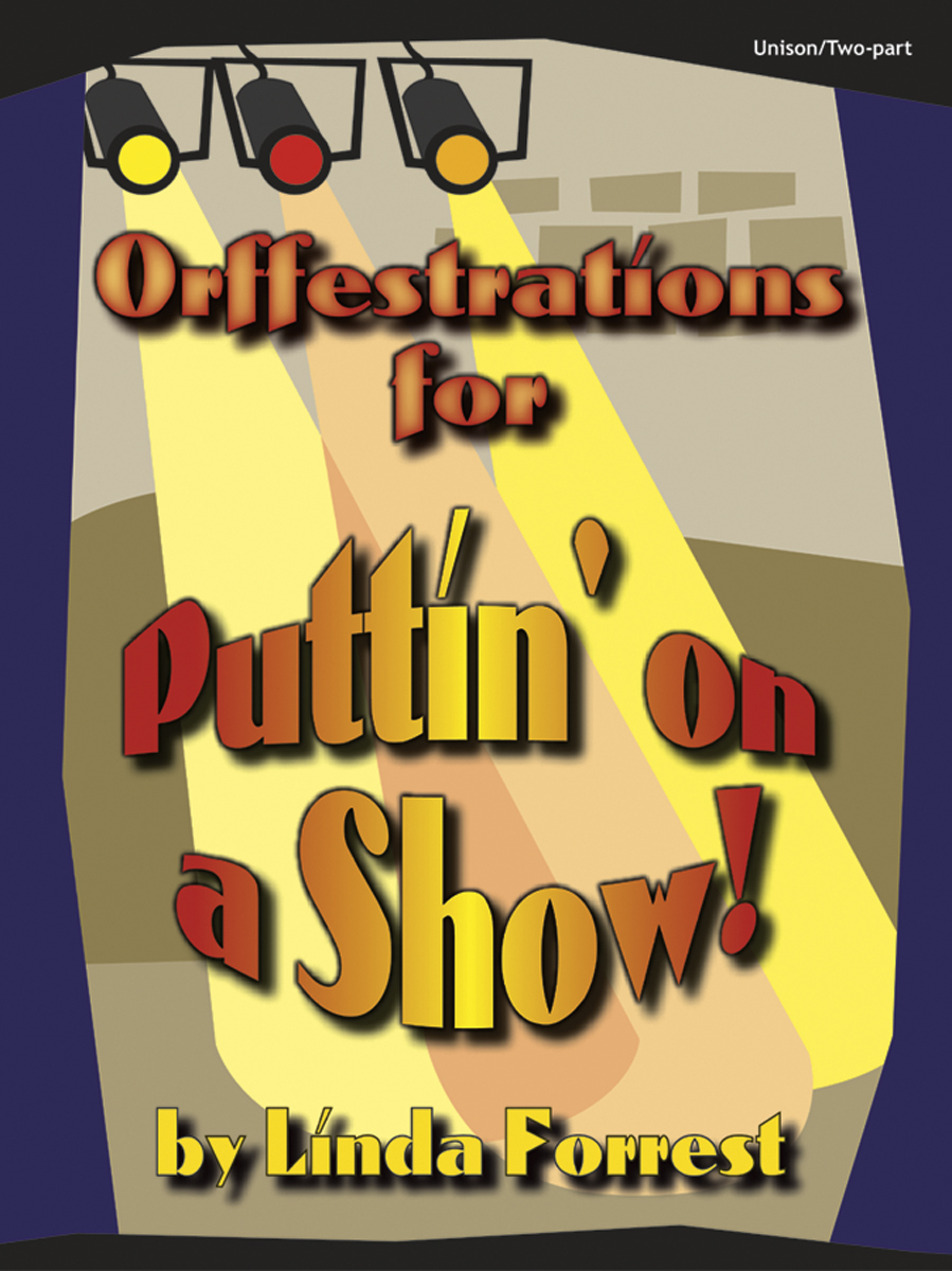 Orffestrations for Puttin' on a Show!