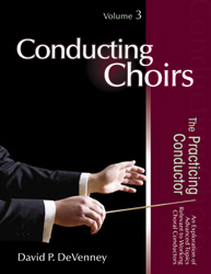 Conducting Choirs, Volume 3: The Practicing Conductor