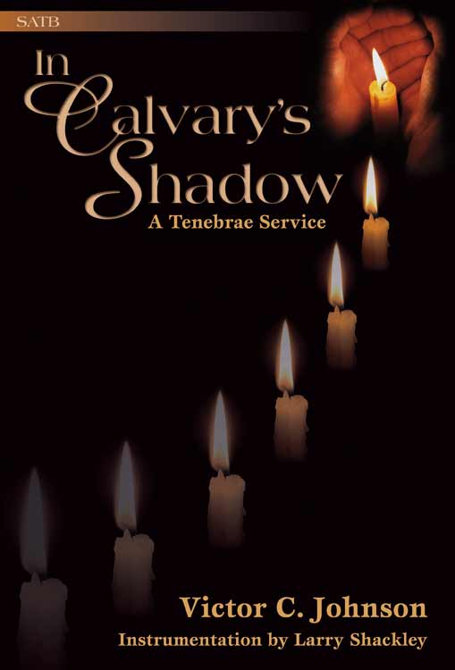 In Calvary's Shadow: A Tenebrae Service