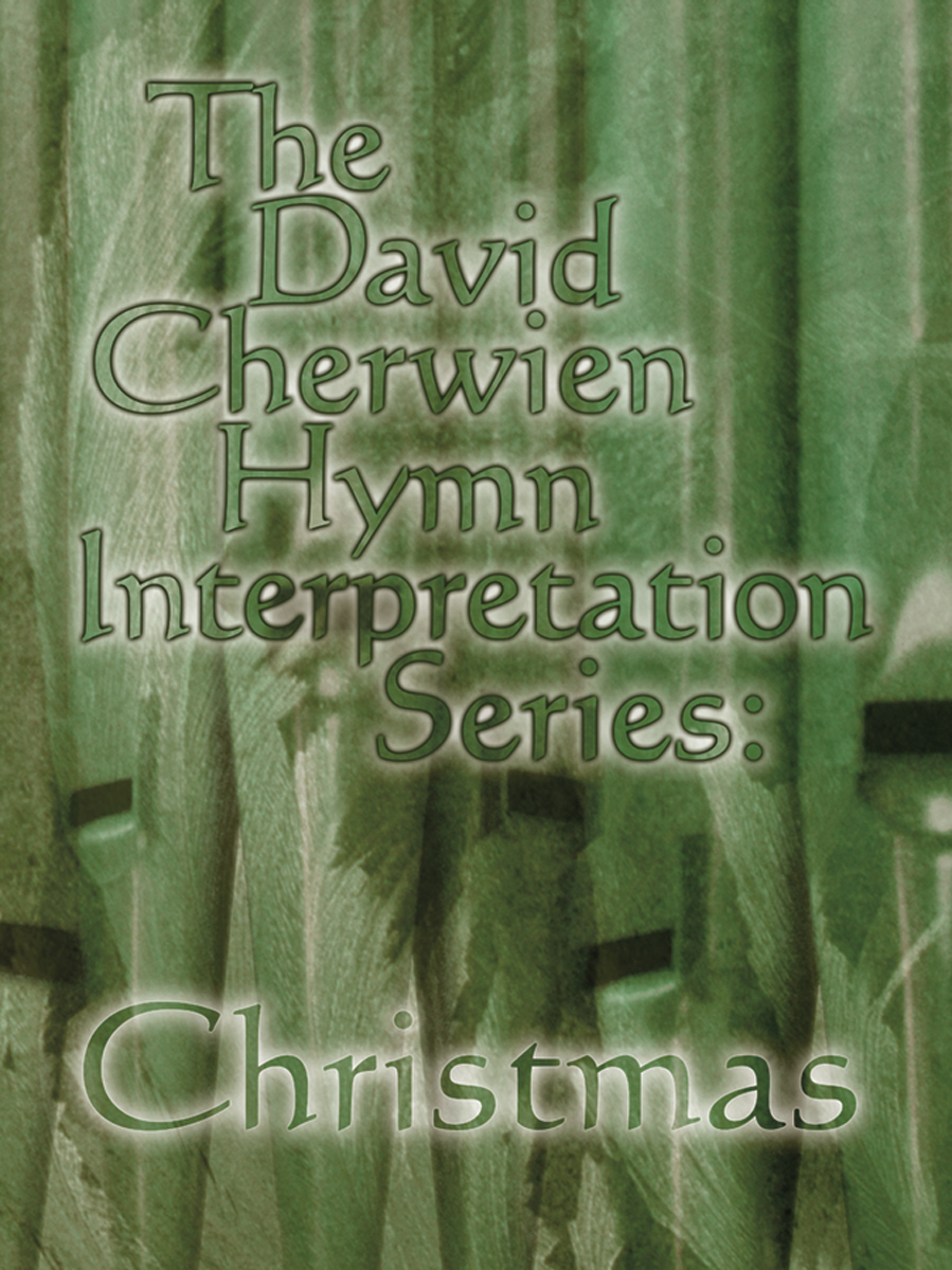 The David Cherwien Hymn Interpretation Series: Christmas