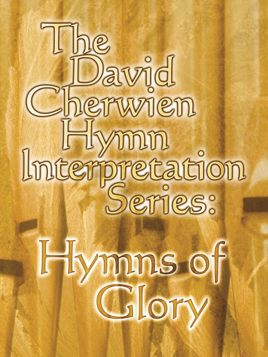 The David Cherwien Hymn Interpretation Series: Hymns of Glory