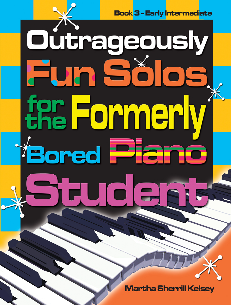 Outrageously Fun Solos for the Formerly Bored Piano Student - Book 3, Early Int