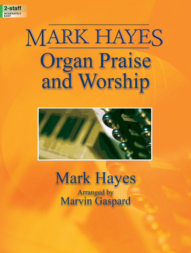 Mark Hayes: Organ Praise and Worship