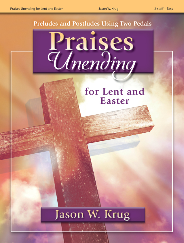 Praises Unending for Lent and Easter