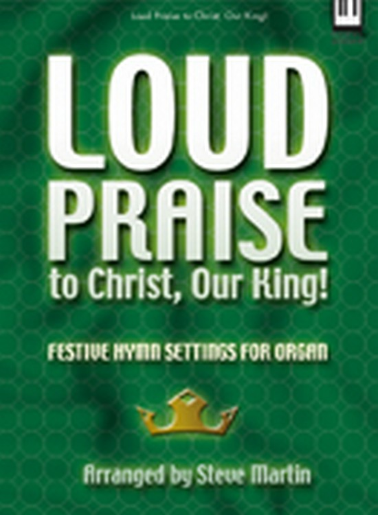 Loud Praise to Christ, Our King!