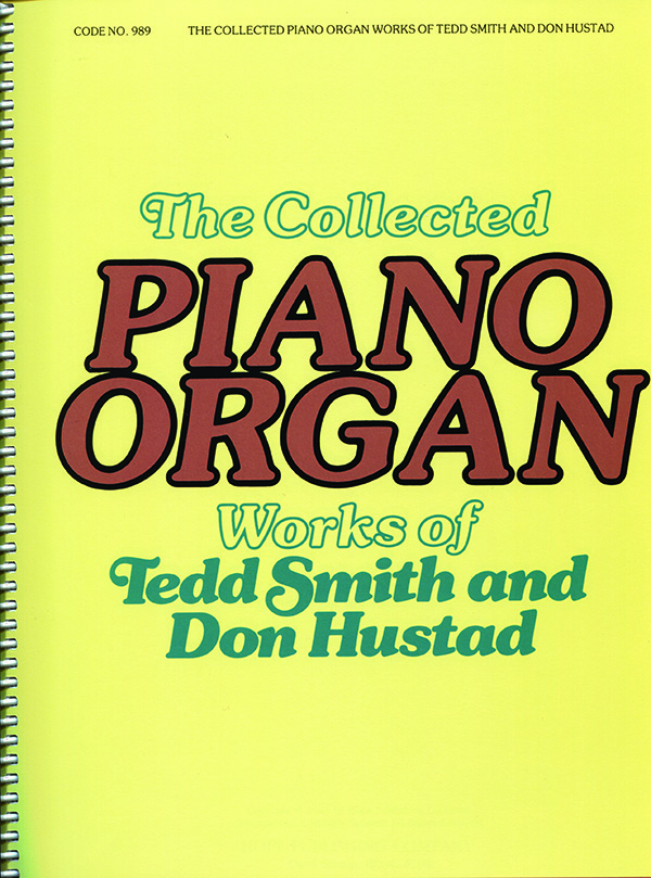 The Collected Piano/Organ Works of Tedd Smith and Don Hustad