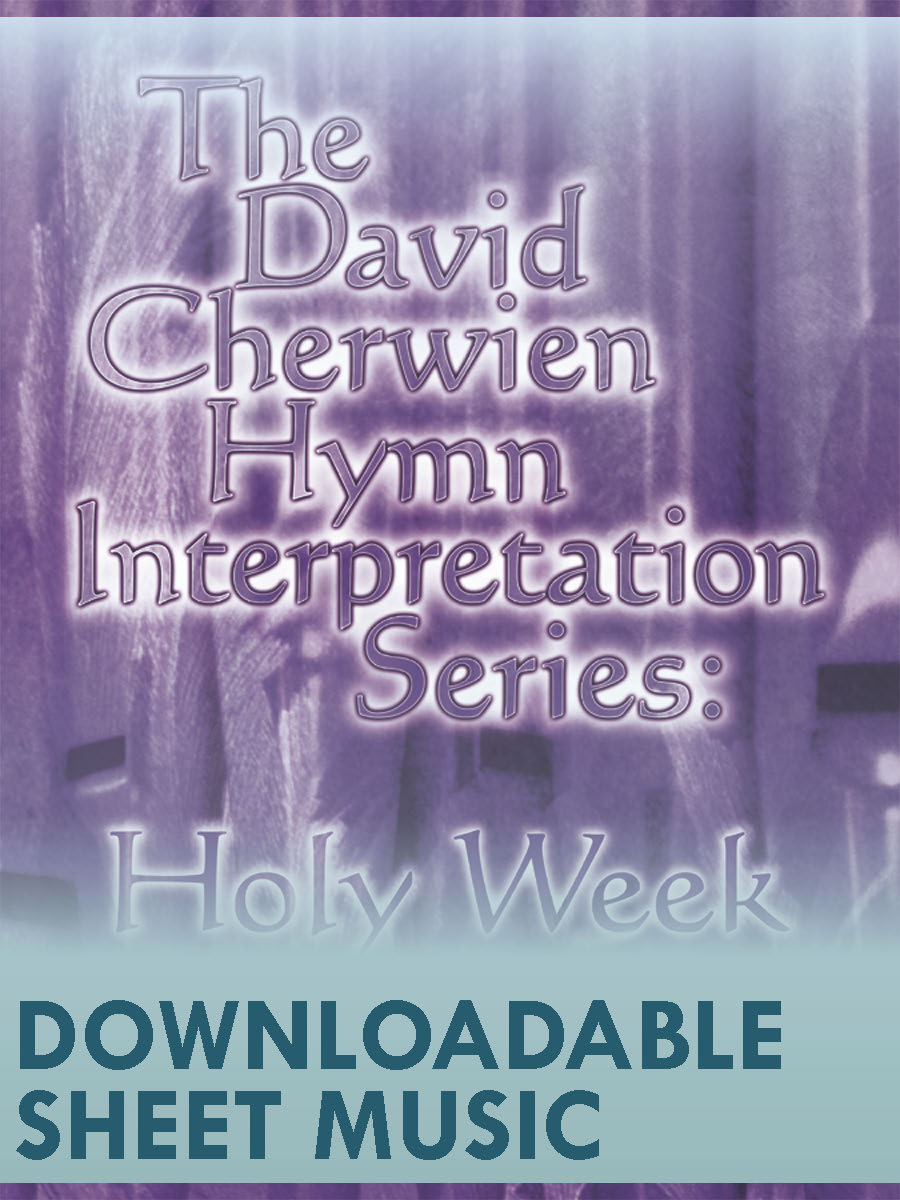 The David Cherwien Hymn Interpretation Series: Holy Week & Easter - Digital Down