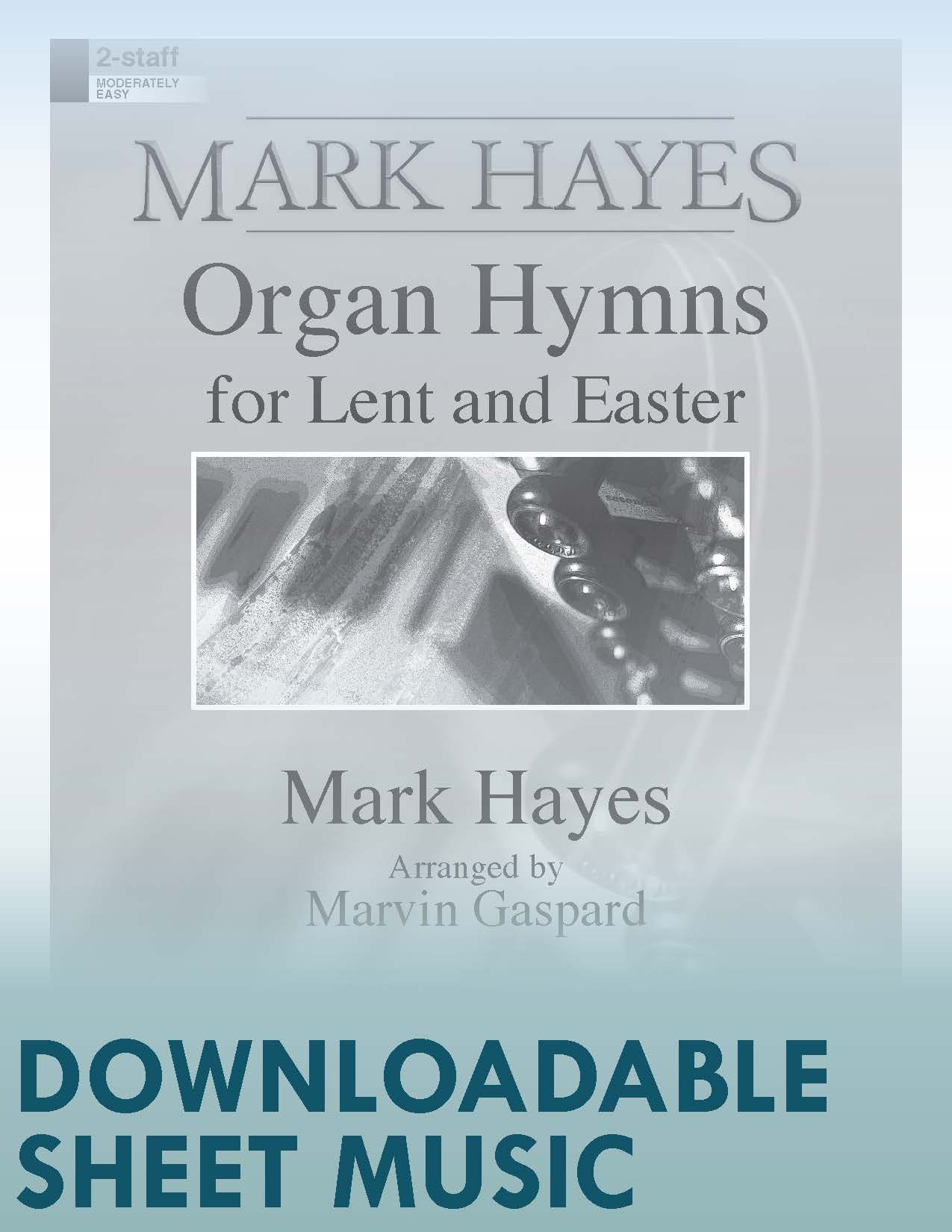 Mark Hayes: Organ Hymns for Lent and Easter (Digital Delivery)