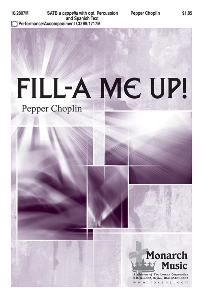 Fill-a Me Up! : SATB divisi : Pepper Choplin : Pepper Choplin : Sheet Music : 10-2807M : 000308065381