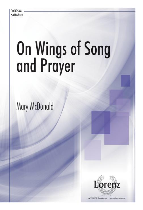 On Wings of Song and Prayer : SATB divisi : Mary McDonald : Mary McDonald : Sheet Music : 10-3043M : 000308072884