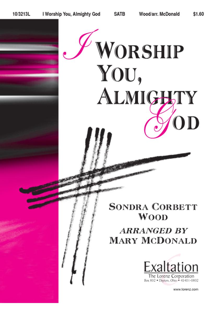I Worship You, Almighty God : SATB : Mary McDonald : Mary McDonald : Sheet Music : 10-3213L : 000308097016
