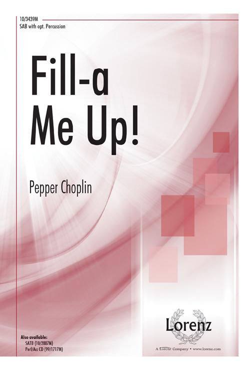 Fill-a Me Up! : SAB : Pepper Choplin : Pepper Choplin : Sheet Music : 10-3439M : 000308110524