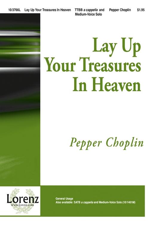 Lay Up Your Treasures In Heaven : TTBB : Pepper Choplin : Pepper Choplin : Sheet Music : 10-3766L : 9781429191357