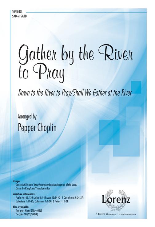 Gather by the River to Pray : SATB : Pepper Choplin : Pepper Choplin : Sheet Music : 10-4047L : 9781429120852