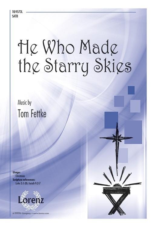He Who Made the Starry Skies : SATB : Tom Fettke : Tom Fettke : Sheet Music : 10-4573L : 9781429139144
