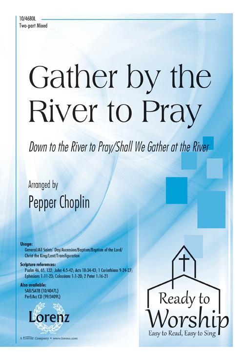 Gather by the River to Pray : 2-Part : Pepper Choplin : Pepper Choplin : Sheet Music : 10-4680L : 9780787715120