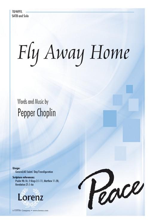 Fly Away Home : SATB : Pepper Choplin : Pepper Choplin : Sheet Music : 10-4691L : 9780787715557