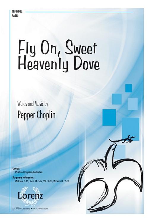 Fly On, Sweet Heavenly Dove : SATB : Pepper Choplin : Pepper Choplin : Sheet Music : 10-4703L : 9780787716639