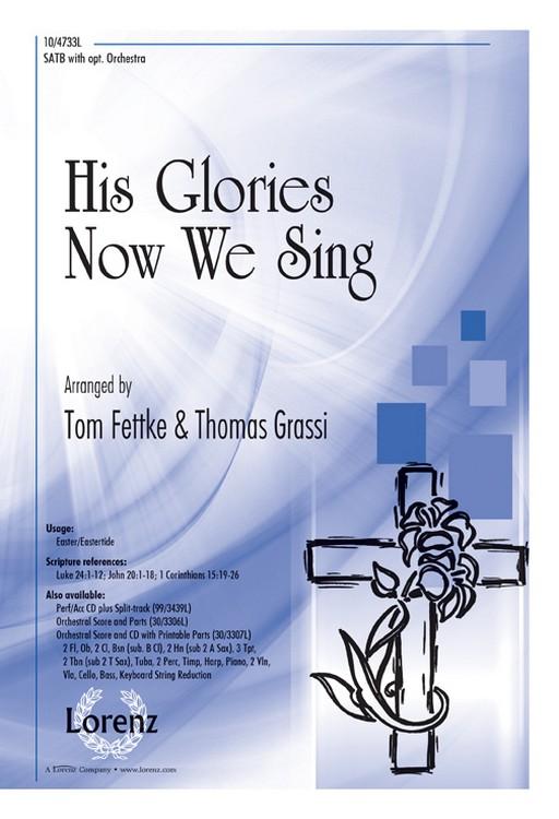 His Glories Now We Sing : SATB : Tom Fettke : Tom Fettke : Sheet Music : 10-4733L : 9780787718541