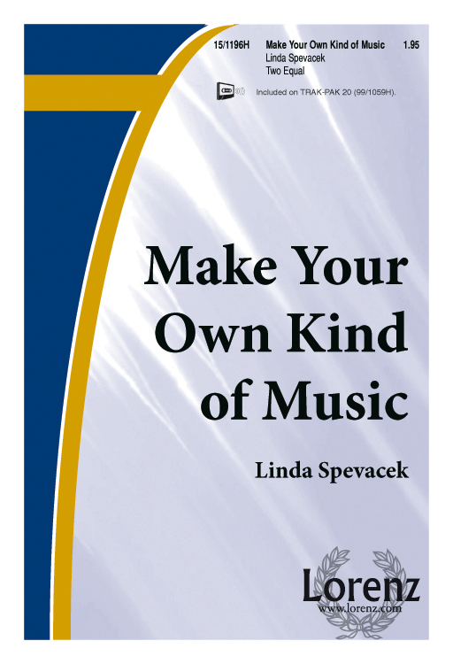 Make Your Own Kind of Music : 2-Part : Linda Spevacek : Linda Spevacek : Sheet Music : 15-1196H : 000308029307