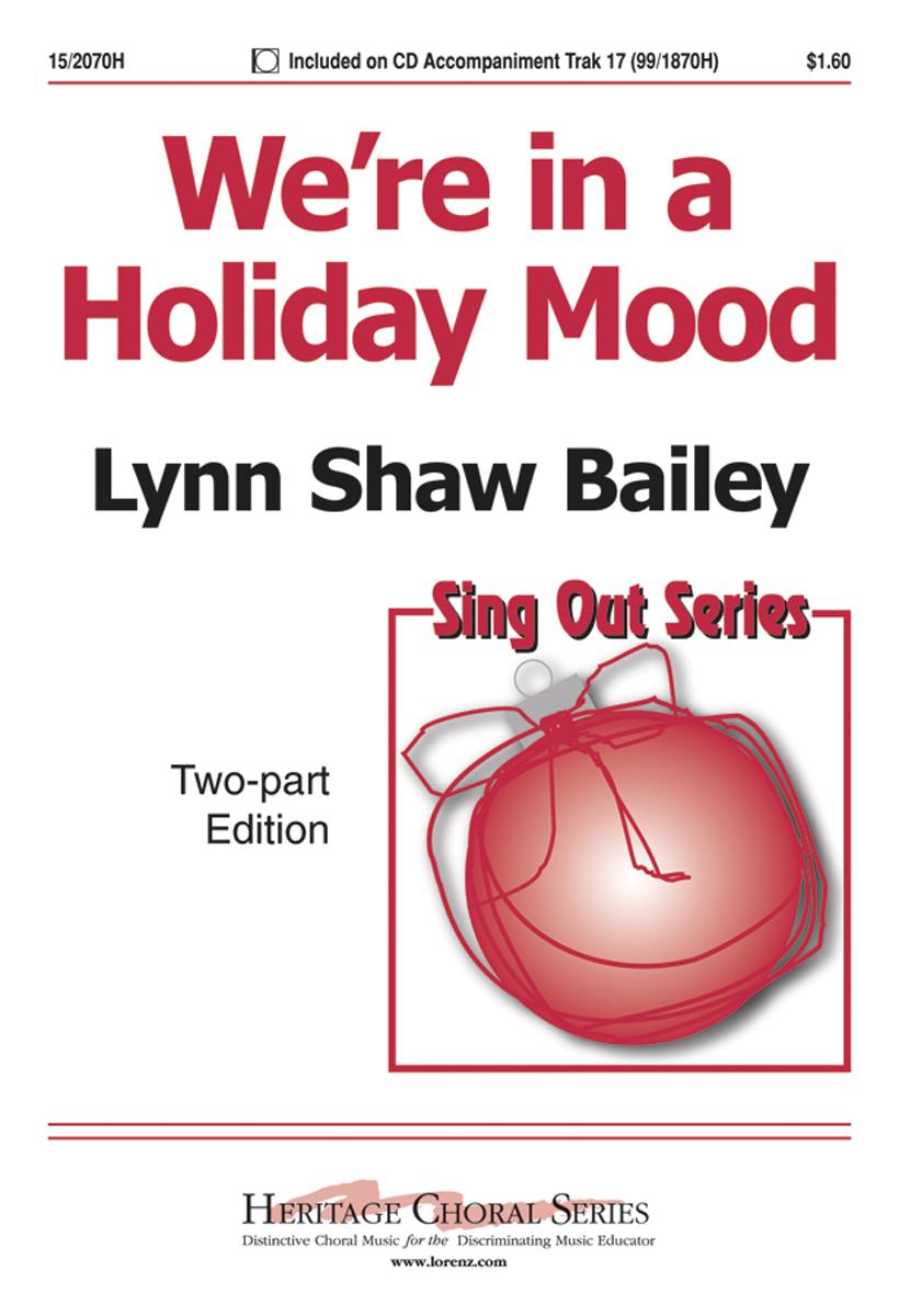 We're in a Holiday Mood : 2-Part : Lynn Shaw Bailey : Lynn Shaw Bailey : Sheet Music : 15-2070H : 000308102505