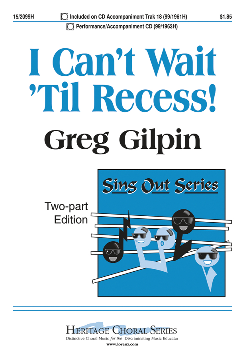 I Can't Wait 'Til Recess! : 2-Part : Greg Gilpin : Greg Gilpin : Sheet Music : 15-2099H : 000308107364
