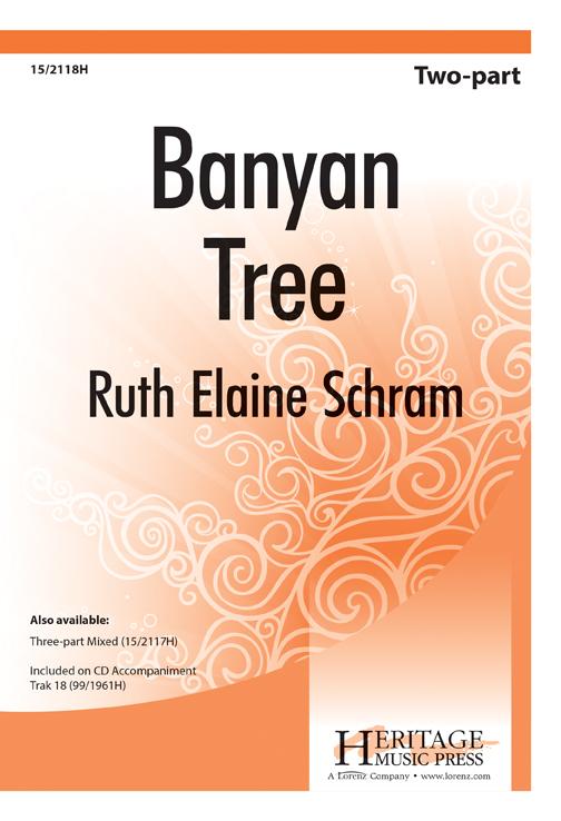 Banyan Tree : 2-Part : Ruth Elaine Schram : Ruth Elaine Schram : Sheet Music : 15-2118H : 000308108736
