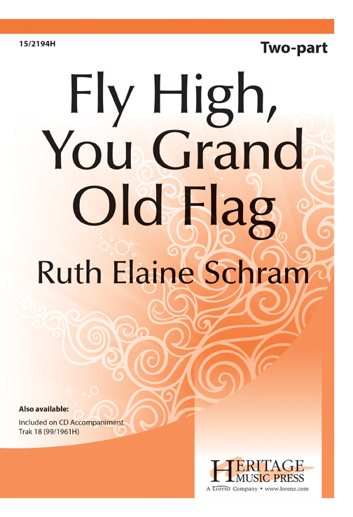 Fly High, You Grand Old Flag : 2-Part : Ruth Elaine Schram : Ruth Elaine Schram : Sheet Music : 15-2194H : 000308107746