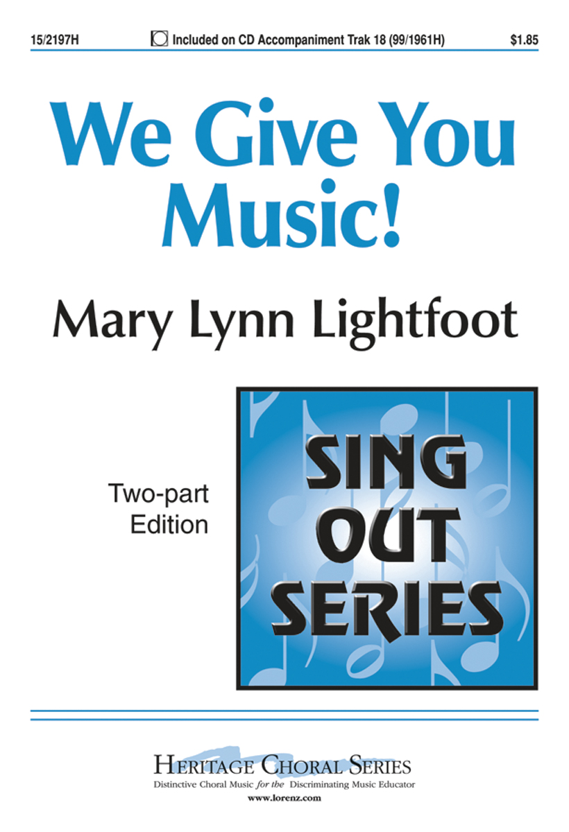 We Give You Music! : 2-Part : Mary Lynn Lightfoot : Mary Lynn Lightfoot : Sheet Music : 15-2197H : 000308107470