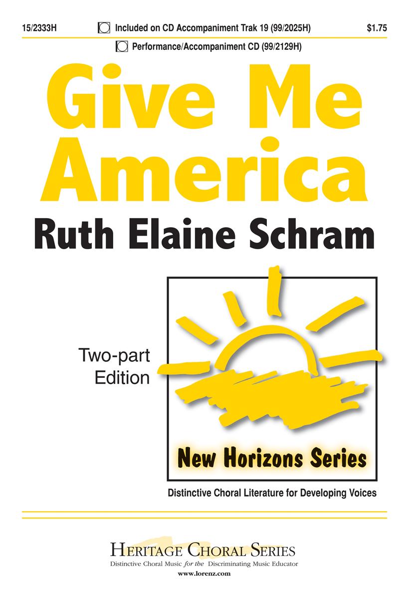 Give Me America : 2-Part : Ruth Elaine Schram : Ruth Elaine Schram : Sheet Music : 15-2333H : 9780893285555