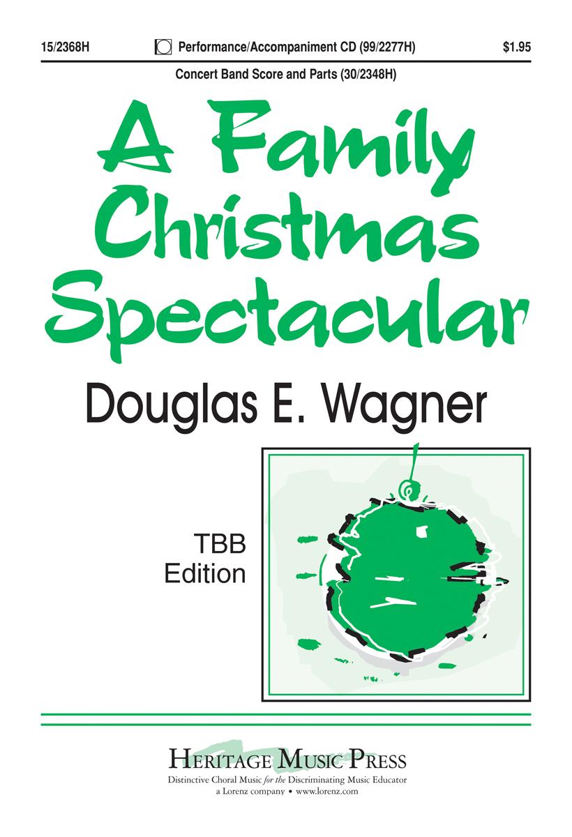 A Family Christmas Spectacular : TTB : Douglas E Wagner : Douglas E Wagner : Sheet Music : 15-2368H : 9781429100991