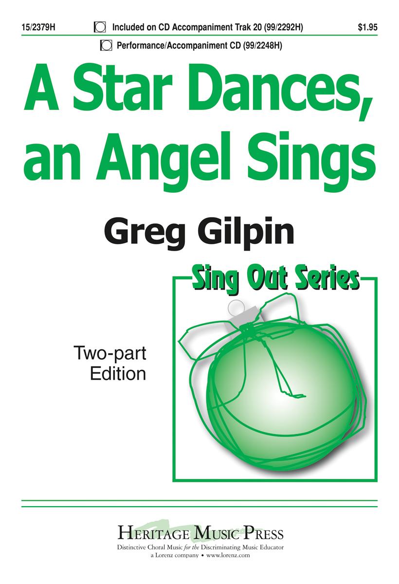 A Star Dances, an Angel Sings : 2-Part : Greg Gilpin : Greg Gilpin : Sheet Music : 15-2379H : 9781429102889