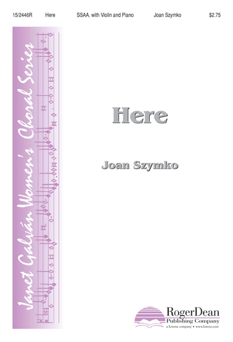 Here : SSAA : Joan Szymko : Joan Szymko : Sheet Music : 15-2446R : 9781429103015