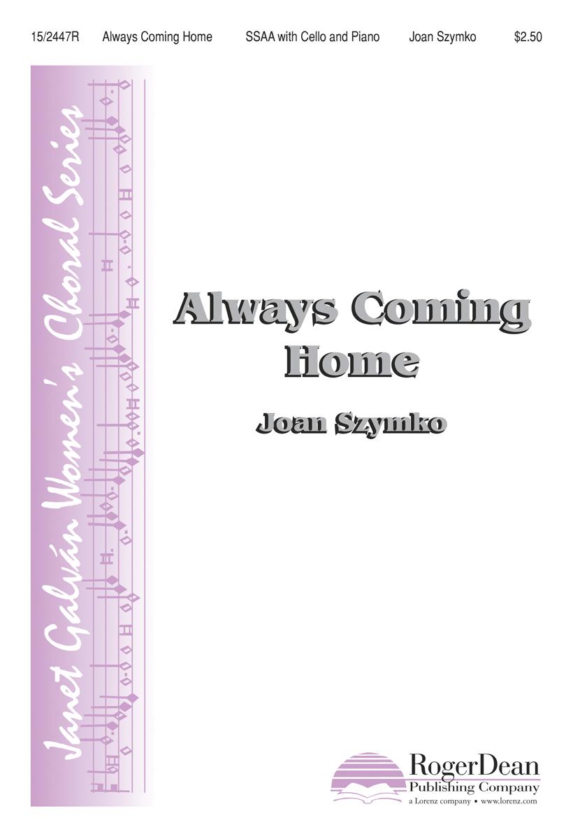 Always Coming Home : SSAA : Joan Szymko : Joan Szymko : Sheet Music : 15-2447R : 9781429102209