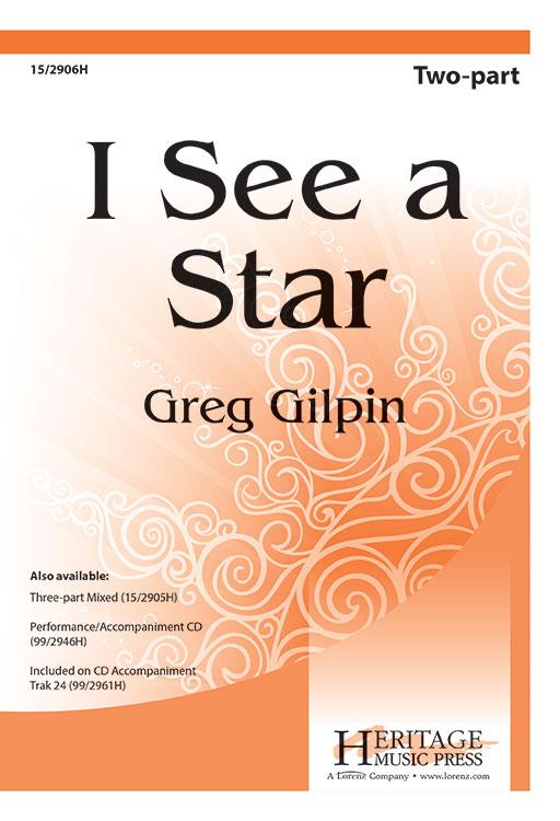 I See a Star : 2-Part : Greg Gilpin : Greg Gilpin : Sheet Music : 15-2906H : 9781429128346