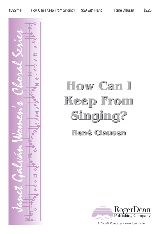 How Can I Keep From Singing? : SSA : Rene Clausen : Rene Clausen : Sheet Music : 15-2971R : 9781429128780