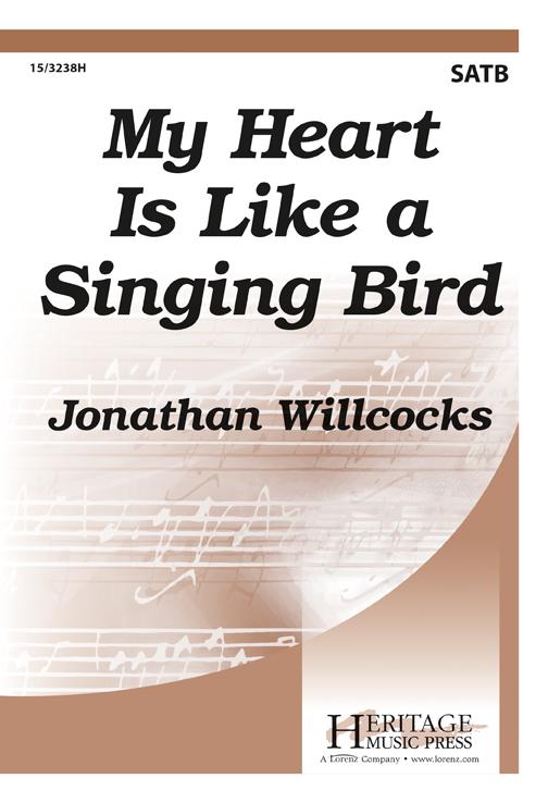 My Heart Is Like a Singing Bird : SATB : Jonathan Willcocks : Jonathan Willcocks : Sheet Music : 15-3238H : 9780787714499