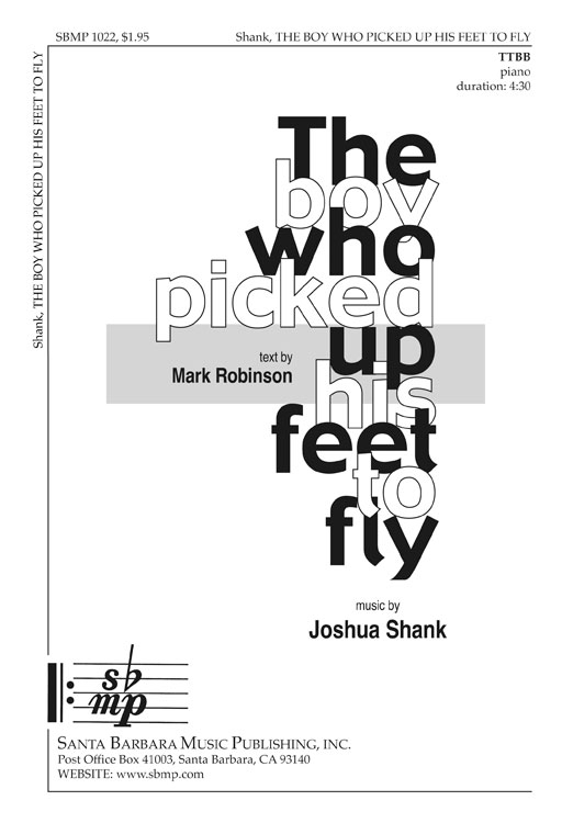 The Boy Who Picked Up His Feet to Fly : TTBB : Joshua Shank : Joshua Shank : Sheet Music : SBMP1022 : 608938358097