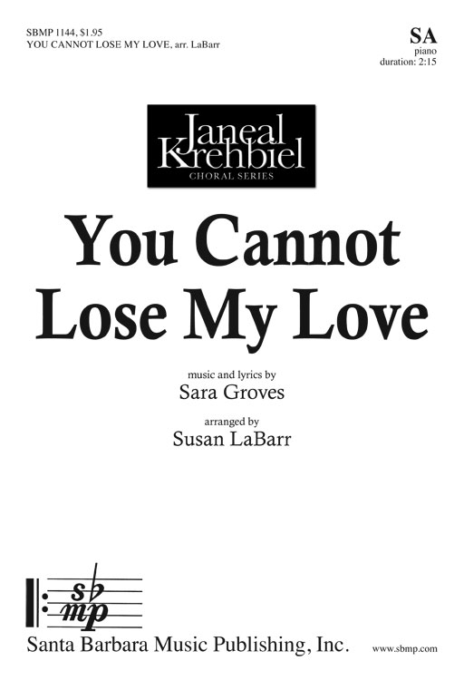 You Cannot Lose My Love : SS : Sara Groves; Susan LaBarr : Sara Groves; Susan LaBarr : Sheet Music : SBMP1144 : 608938359308