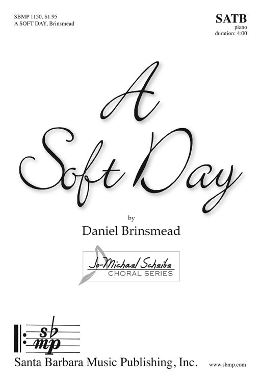 A Soft Day : SATB : Daniel Brinsmead : Daniel Brinsmead : Sheet Music : SBMP1150 : 608938359568