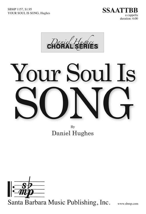 Your Soul Is Song : SATB divisi : Daniel Hughes : Daniel Hughes : Sheet Music : SBMP1157 : 608938359681