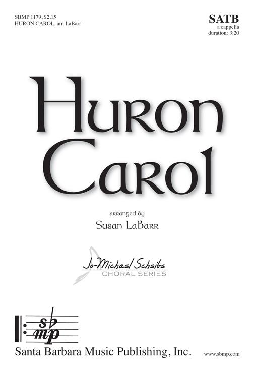 Huron Carol : SATB : Susan LaBarr : Susan LaBarr : Sheet Music : SBMP1179 : 608938359735