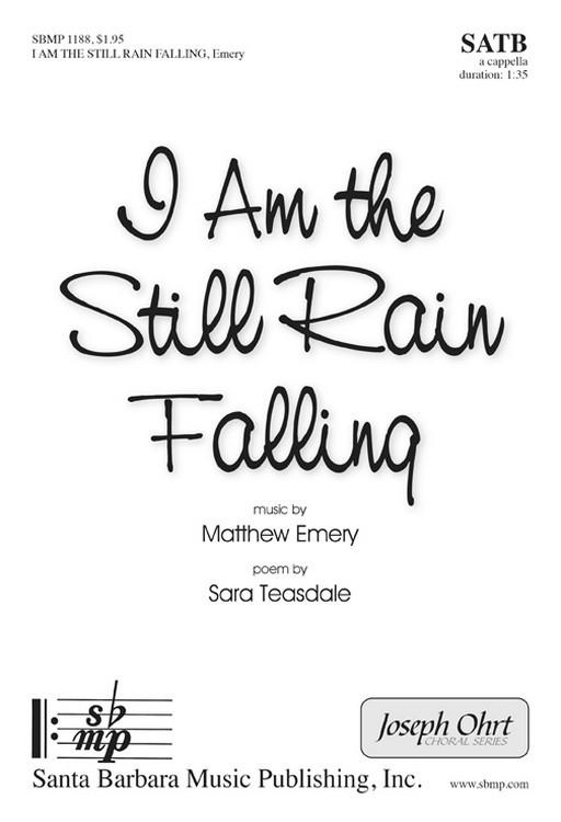 I Am the Still Rain Falling : SATB : Matthew Emery : Matthew Emery : Sheet Music : SBMP1188 : 608938359827