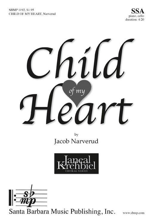 Child of my Heart : SSA : Jacob J. Narverud : Jacob J. Narverud : Sheet Music : SBMP1192 : 608938359865