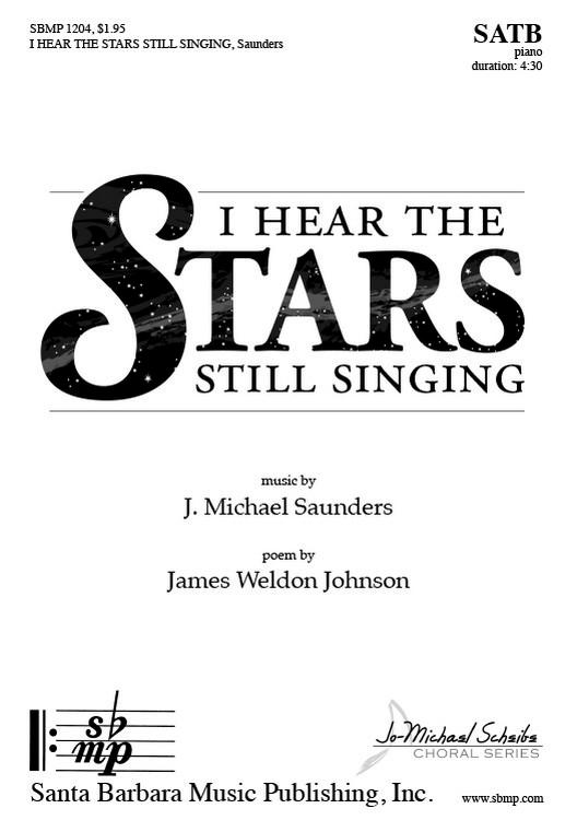 I Hear the Stars Still Singing : SATB : J Michael Saunders : J Michael Saunders : Sheet Music : SBMP1204 : 608938359940