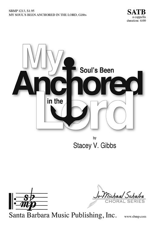 My Soul's Been Anchored in the Lord : SATB : Stacey V. Gibbs : Stacey V. Gibbs : Sheet Music : SBMP1213 : 608938359919