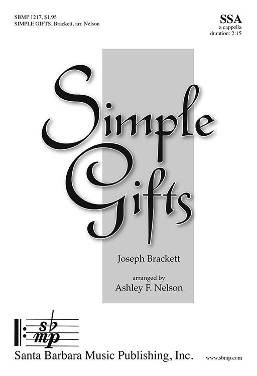 Simple Gifts : SSA : Joseph Brackett; Ashley F Nelson : Joseph Brackett; Ashley F Nelson : Sheet Music : SBMP1217 : 608938360045
