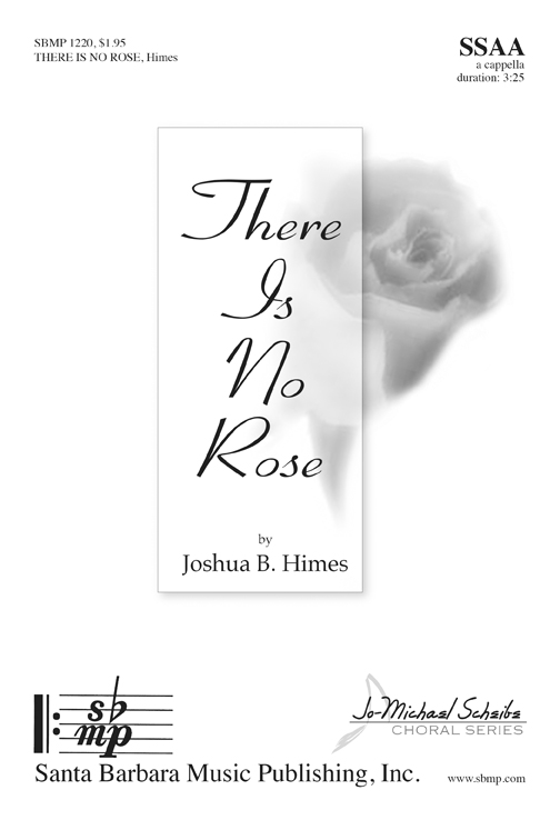 There Is No Rose : SSAA : Joshua B Himes : Joshua B Himes : Sheet Music : SBMP1220 : 608938360120