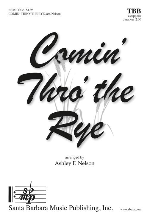 Comin' Thro' the Rye : TTB : Ashley Nelson : Sheet Music : SBMP1238 : 608938360366